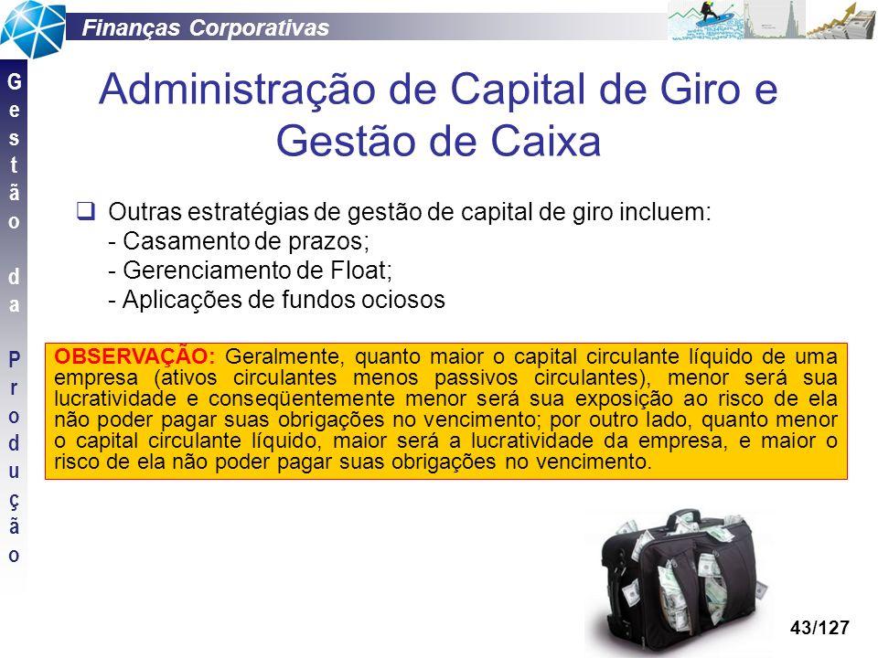 Finanças Corporativas GestãodaProduçãoGestãodaProdução 43/127 Administração de Capital de Giro e Gestão de Caixa Outras estratégias de gestão de capit