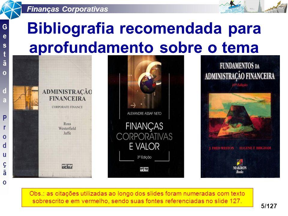 Finanças Corporativas GestãodaProduçãoGestãodaProdução 5/127 Bibliografia recomendada para aprofundamento sobre o tema Obs.: as citações utilizadas ao