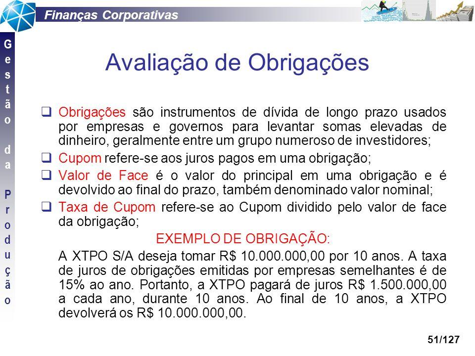 Finanças Corporativas GestãodaProduçãoGestãodaProdução 51/127 Avaliação de Obrigações Obrigações são instrumentos de dívida de longo prazo usados por