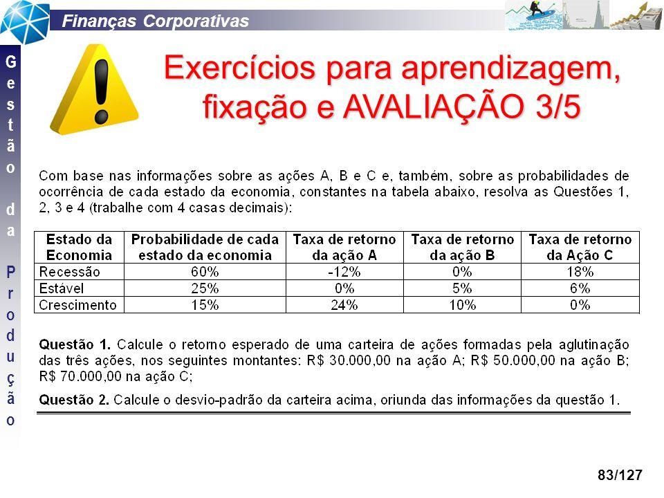 Finanças Corporativas GestãodaProduçãoGestãodaProdução 83/127 Exercícios para aprendizagem, fixação e AVALIAÇÃO 3/5
