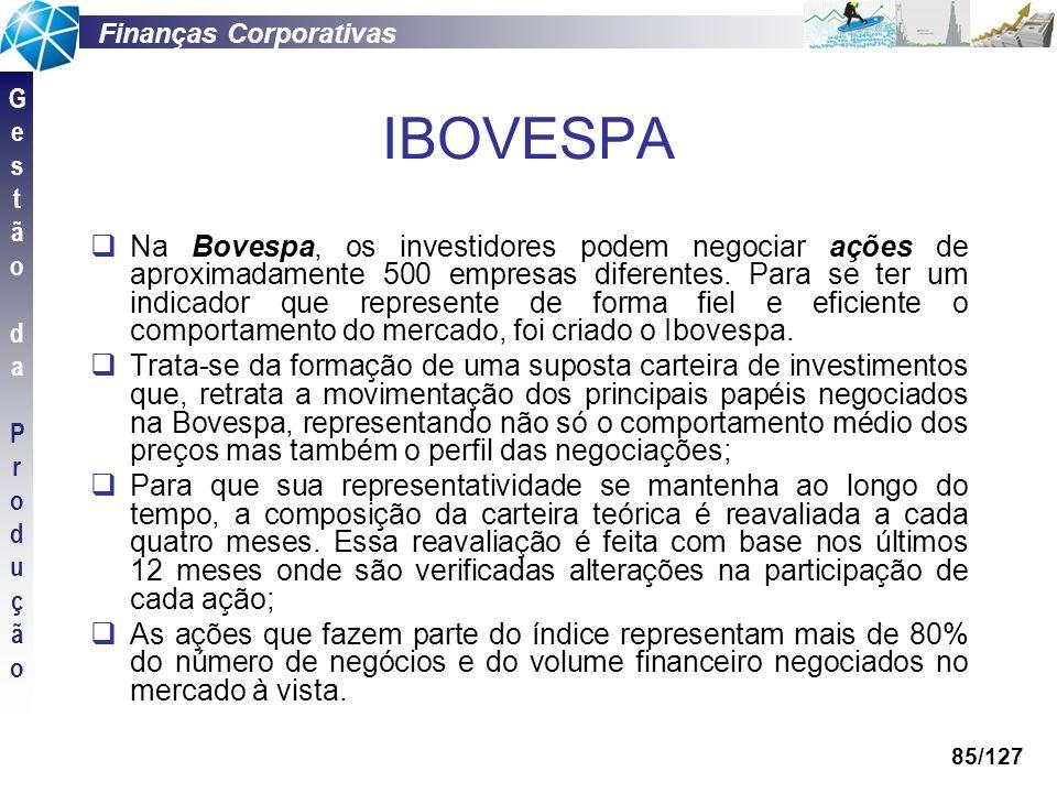Finanças Corporativas GestãodaProduçãoGestãodaProdução 85/127 IBOVESPA Na Bovespa, os investidores podem negociar ações de aproximadamente 500 empresa