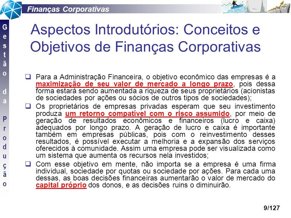 Finanças Corporativas GestãodaProduçãoGestãodaProdução 10/127 Aspectos Introdutórios: Funções Básicas do Administrador Financeiro Coordenar, monitorar e avaliar todas as atividades da empresa, por meio de dados financeiros, bem como determinar o volume de capital necessário.