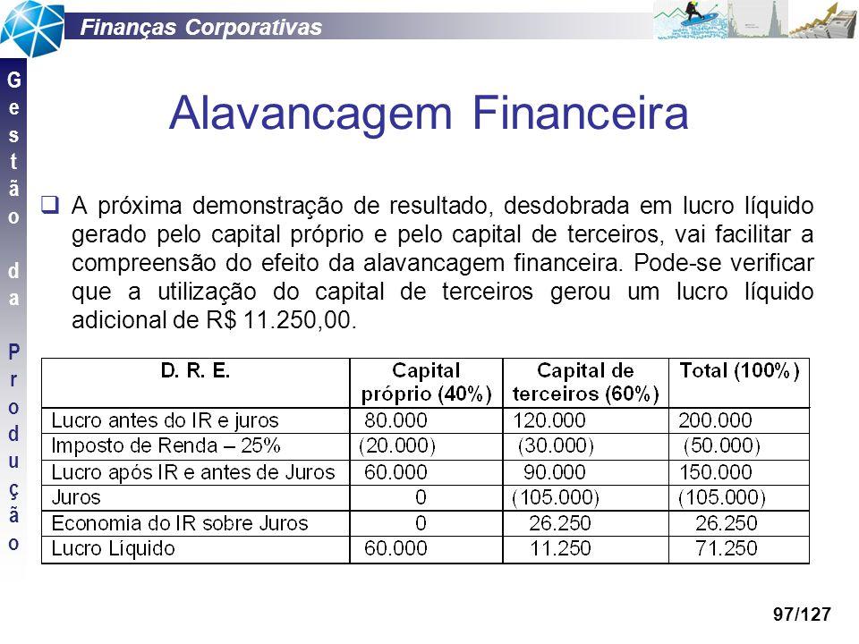 Finanças Corporativas GestãodaProduçãoGestãodaProdução 97/127 Alavancagem Financeira A próxima demonstração de resultado, desdobrada em lucro líquido