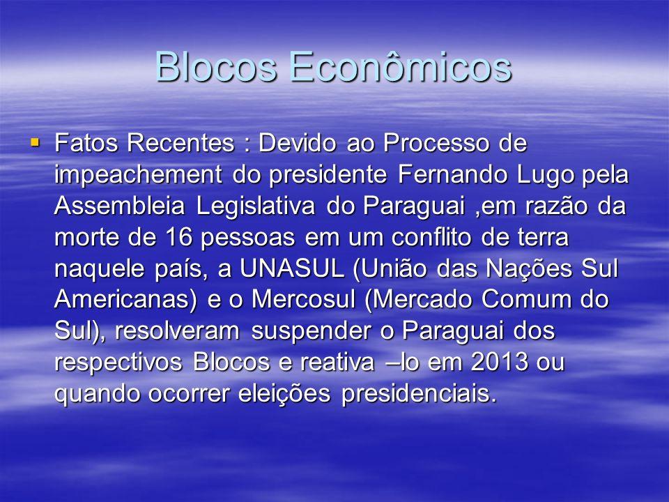 Blocos Econômicos Fatos Recentes : Devido ao Processo de impeachement do presidente Fernando Lugo pela Assembleia Legislativa do Paraguai,em razão da