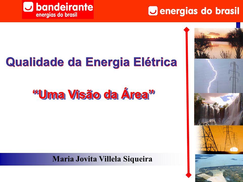 Qualidade da Energia Elétrica Maria Jovita Villela Siqueira Uma Visão da ÁreaUma Visão da Área