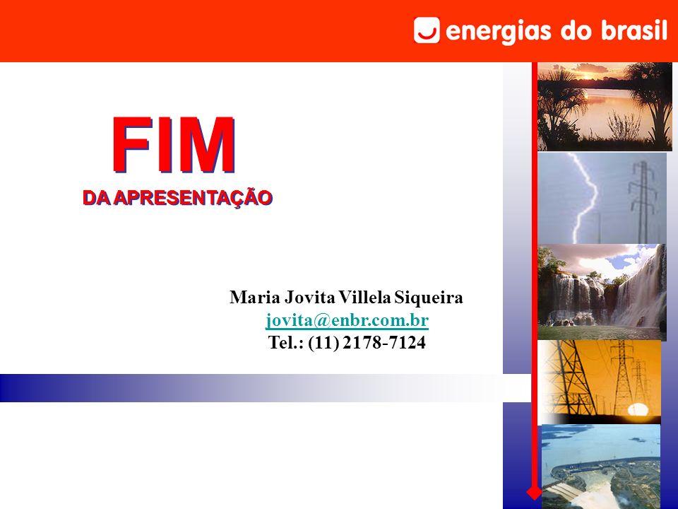 Maria Jovita Villela Siqueira jovita@enbr.com.br Tel.: (11) 2178-7124 FIM DA APRESENTAÇÃO