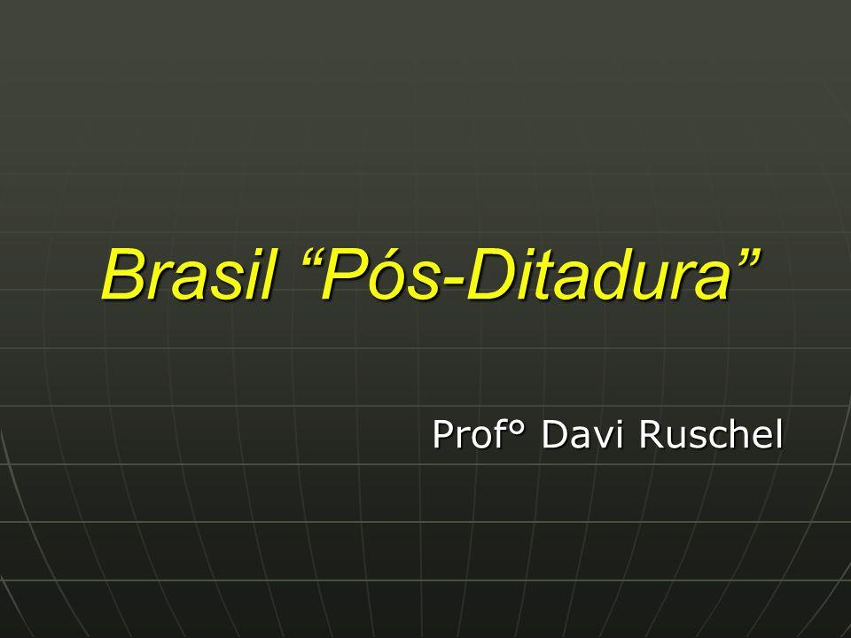 Brasil Pós-Ditadura Prof° Davi Ruschel