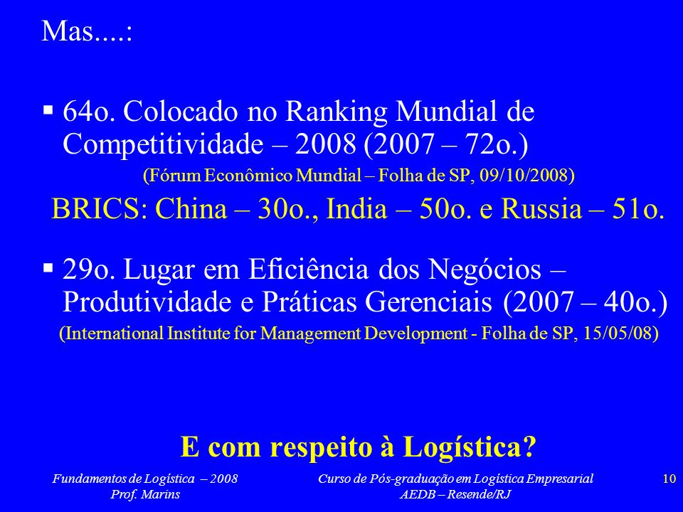 Fundamentos de Logística – 2008 Prof. Marins Curso de Pós-graduação em Logística Empresarial AEDB – Resende/RJ 10 Mas....: 64o. Colocado no Ranking Mu