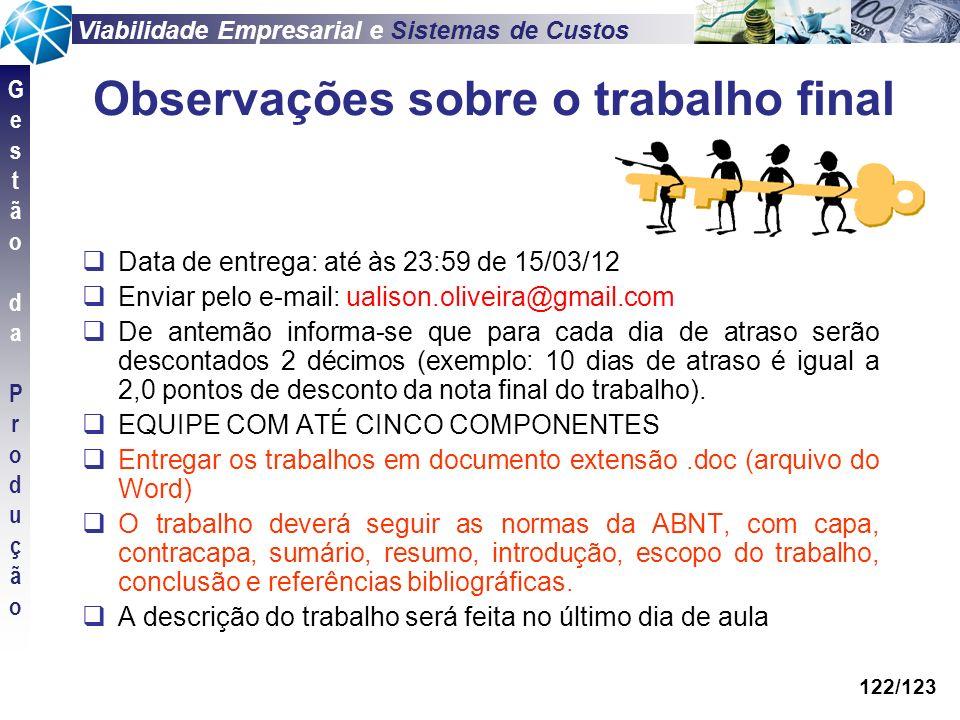 Viabilidade Empresarial e Sistemas de Custos GestãodaProduçãoGestãodaProdução 122/123 Observações sobre o trabalho final Data de entrega: até às 23:59