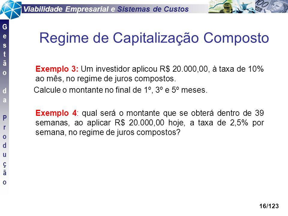Viabilidade Empresarial e Sistemas de Custos GestãodaProduçãoGestãodaProdução 16/123 Exemplo 3: Um investidor aplicou R$ 20.000,00, à taxa de 10% ao m