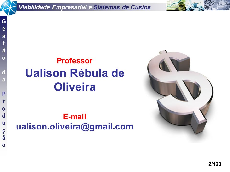 Viabilidade Empresarial e Sistemas de Custos GestãodaProduçãoGestãodaProdução 2/123 Professor Ualison Rébula de Oliveira E-mail ualison.oliveira@gmail