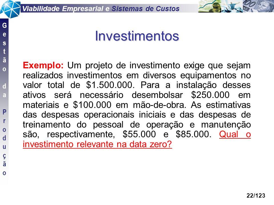 Viabilidade Empresarial e Sistemas de Custos GestãodaProduçãoGestãodaProdução 22/123 Investimentos Exemplo: Um projeto de investimento exige que sejam