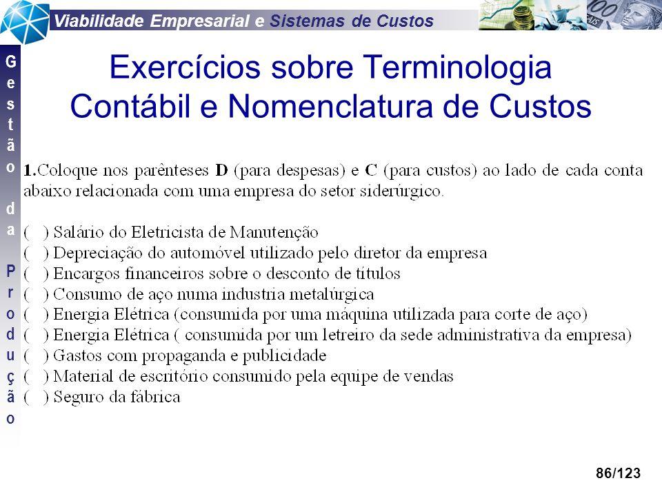 Viabilidade Empresarial e Sistemas de Custos GestãodaProduçãoGestãodaProdução 86/123 Exercícios sobre Terminologia Contábil e Nomenclatura de Custos