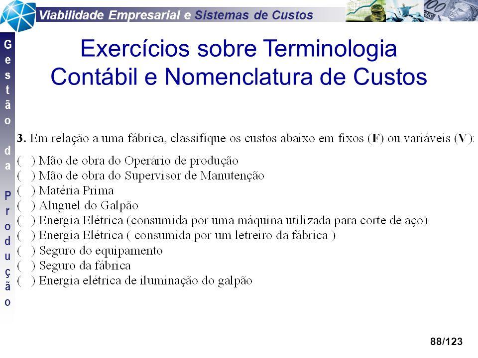 Viabilidade Empresarial e Sistemas de Custos GestãodaProduçãoGestãodaProdução 88/123 Exercícios sobre Terminologia Contábil e Nomenclatura de Custos