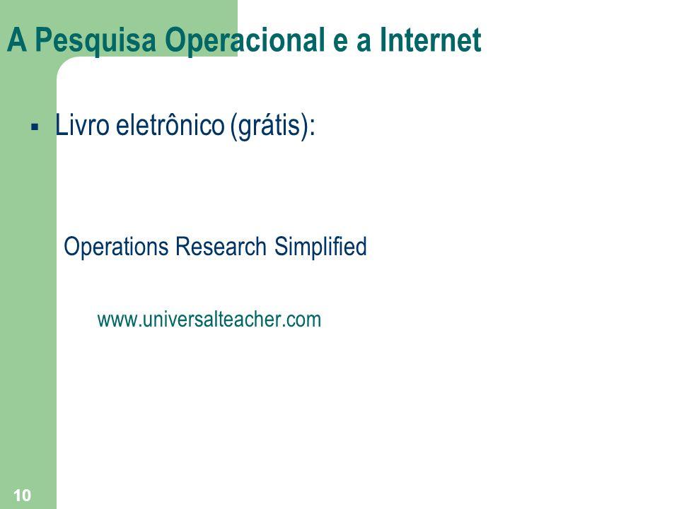 10 A Pesquisa Operacional e a Internet Livro eletrônico (grátis): Operations Research Simplified www.universalteacher.com