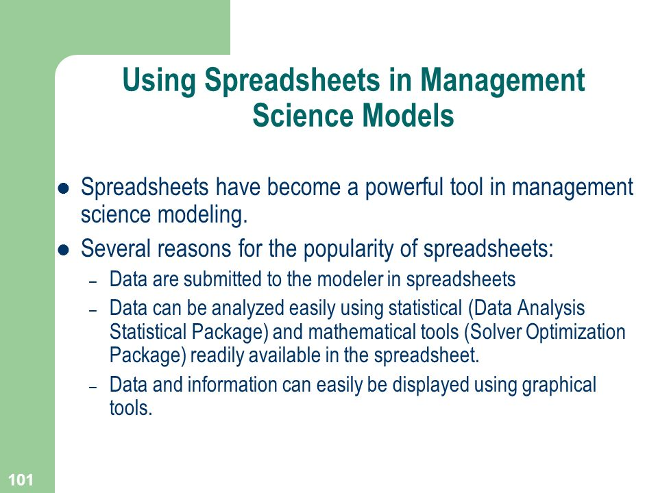 101 Using Spreadsheets in Management Science Models Spreadsheets have become a powerful tool in management science modeling. Several reasons for the p