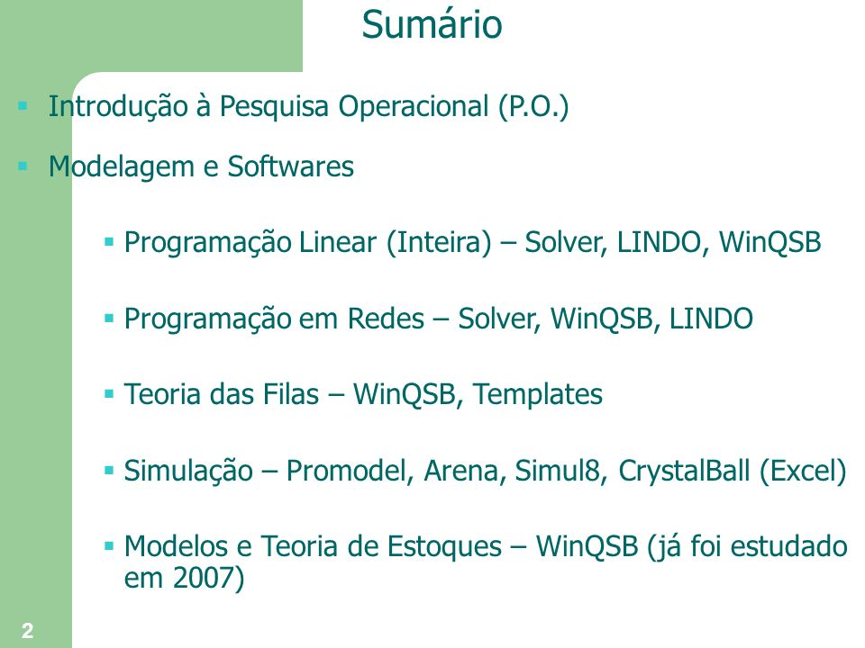 2 Sumário Introdução à Pesquisa Operacional (P.O.) Modelagem e Softwares Programação Linear (Inteira) – Solver, LINDO, WinQSB Programação em Redes – S