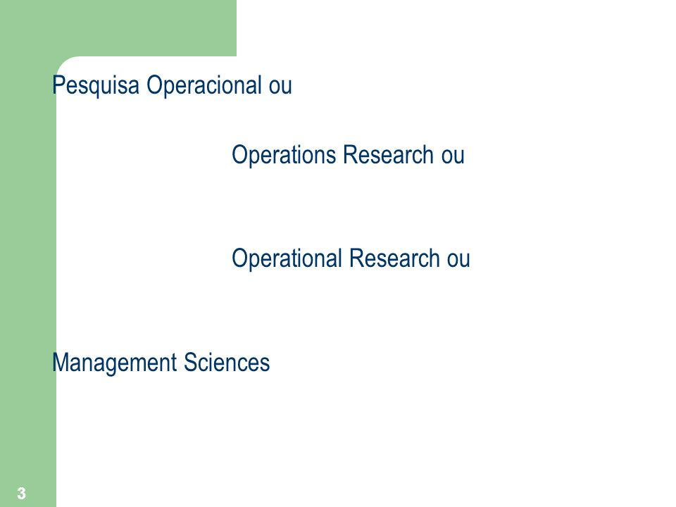 3 Pesquisa Operacional ou Operations Research ou Operational Research ou Management Sciences