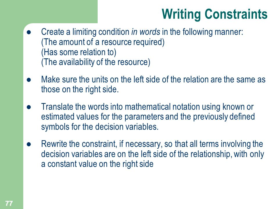 77 Writing Constraints Create a limiting condition in words in the following manner: (The amount of a resource required) (Has some relation to) (The a