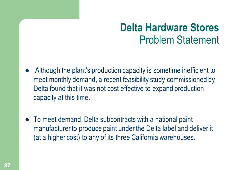 87 Although the plants production capacity is sometime inefficient to meet monthly demand, a recent feasibility study commissioned by Delta found that