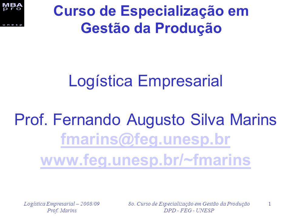 Logística Empresarial – 2008/09 Prof. Marins 8o. Curso de Especialização em Gestão da Produção DPD - FEG - UNESP 1 Logística Empresarial Prof. Fernand