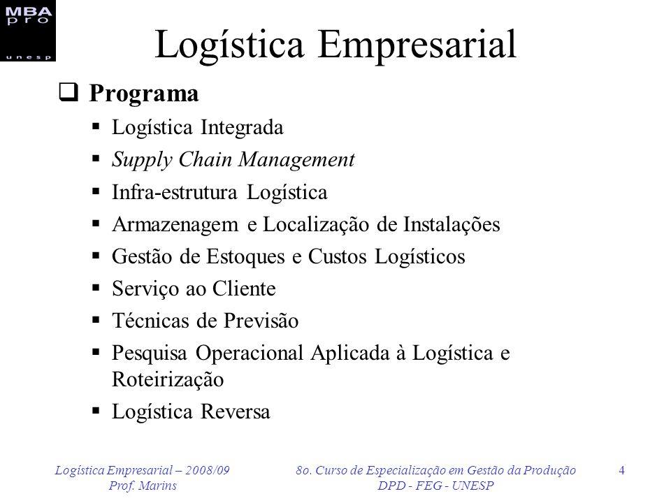 Logística Empresarial – 2008/09 Prof. Marins 8o. Curso de Especialização em Gestão da Produção DPD - FEG - UNESP 4 Logística Empresarial Programa Logí