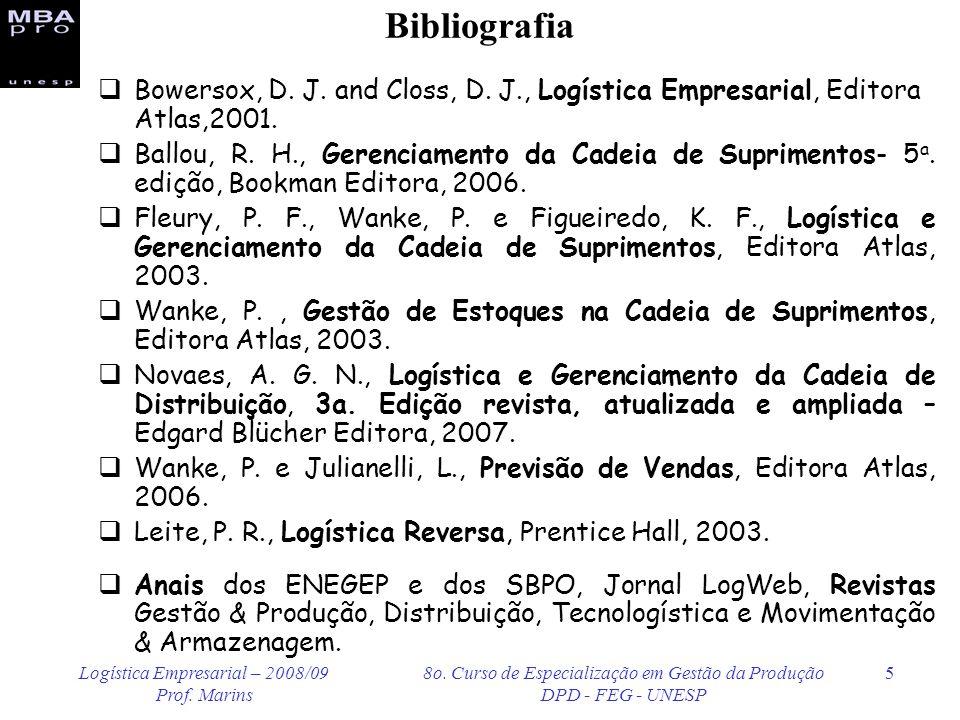Logística Empresarial – 2008/09 Prof. Marins 8o. Curso de Especialização em Gestão da Produção DPD - FEG - UNESP 5 Bibliografia Bowersox, D. J. and Cl