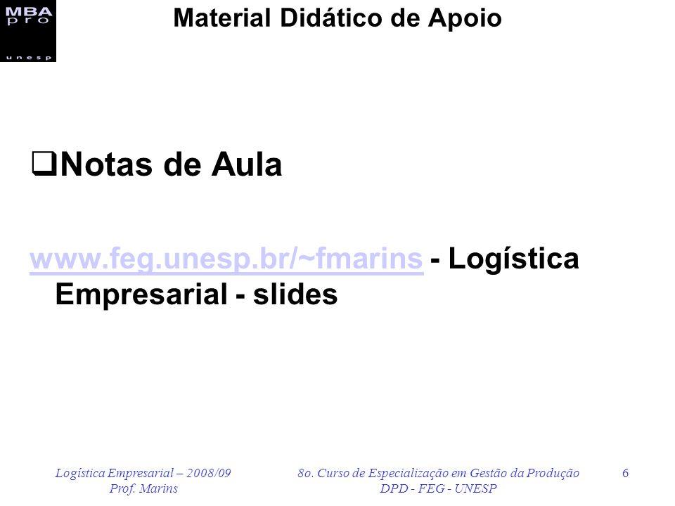 Logística Empresarial – 2008/09 Prof. Marins 8o. Curso de Especialização em Gestão da Produção DPD - FEG - UNESP 6 Material Didático de Apoio Notas de
