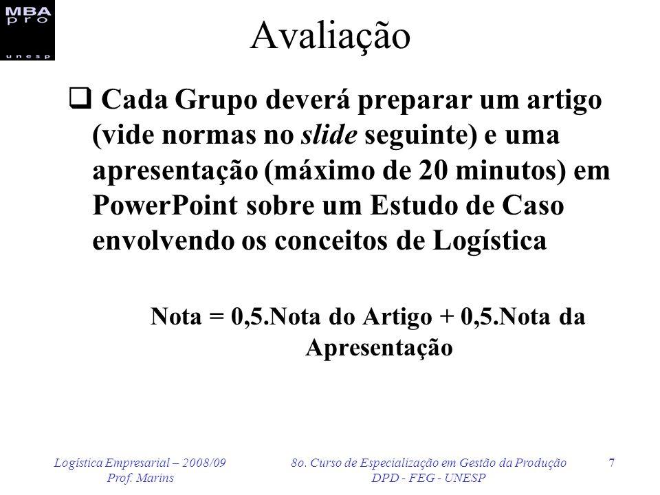 Logística Empresarial – 2008/09 Prof. Marins 8o. Curso de Especialização em Gestão da Produção DPD - FEG - UNESP 7 Avaliação Cada Grupo deverá prepara