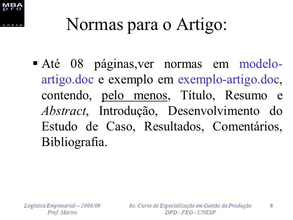 Logística Empresarial – 2008/09 Prof. Marins 8o. Curso de Especialização em Gestão da Produção DPD - FEG - UNESP 8 Normas para o Artigo: Até 08 página