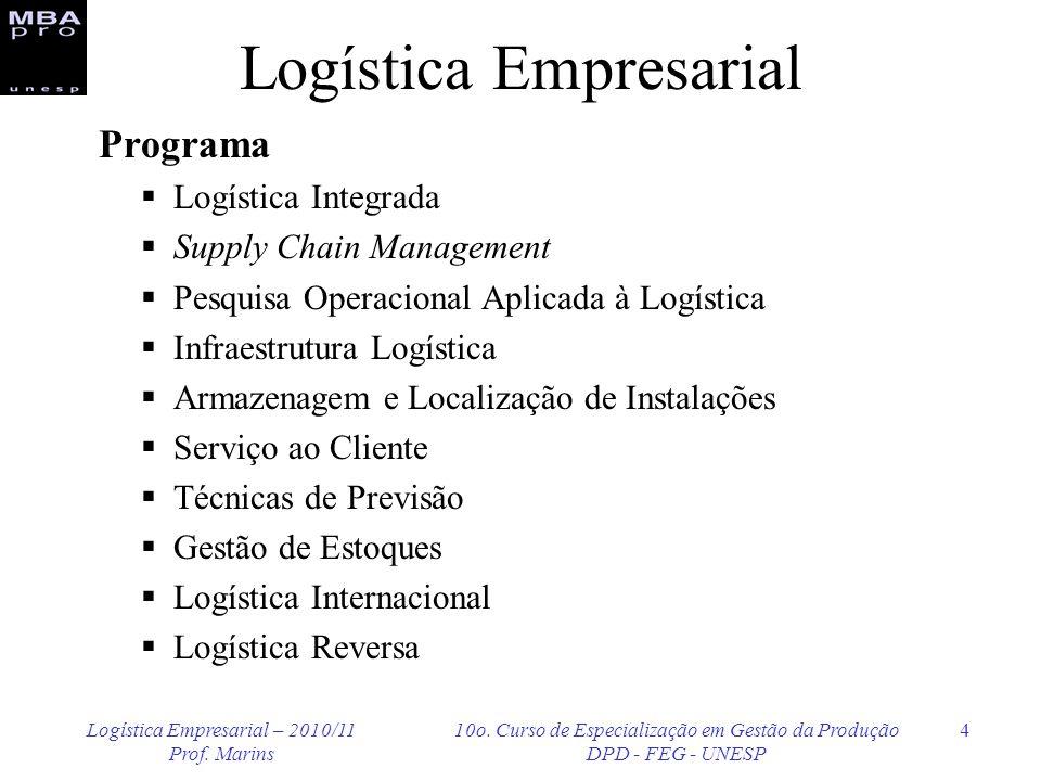 Logística Empresarial – 2010/11 Prof. Marins 10o. Curso de Especialização em Gestão da Produção DPD - FEG - UNESP 4 Logística Empresarial Programa Log