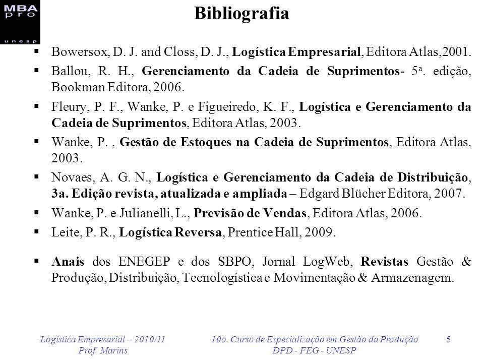 Logística Empresarial – 2010/11 Prof. Marins 10o. Curso de Especialização em Gestão da Produção DPD - FEG - UNESP 5 Bibliografia Bowersox, D. J. and C