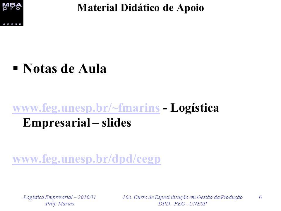 Logística Empresarial – 2010/11 Prof. Marins 10o. Curso de Especialização em Gestão da Produção DPD - FEG - UNESP 6 Material Didático de Apoio Notas d
