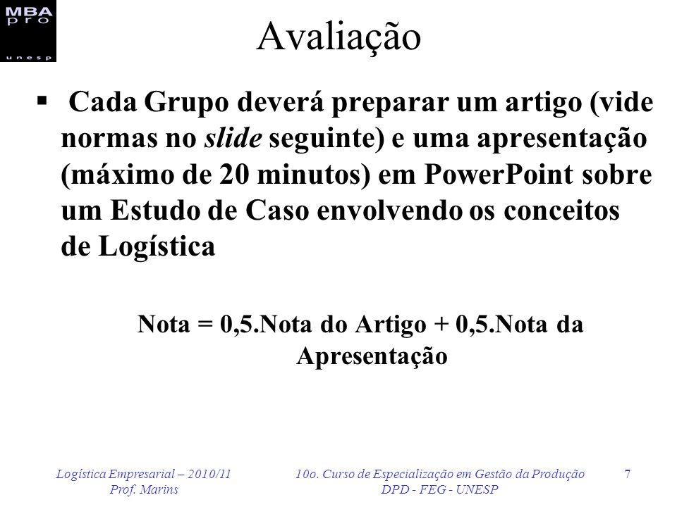 Logística Empresarial – 2010/11 Prof. Marins 10o. Curso de Especialização em Gestão da Produção DPD - FEG - UNESP 7 Avaliação Cada Grupo deverá prepar