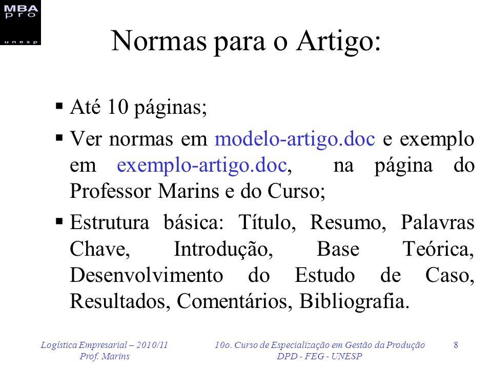 Logística Empresarial – 2010/11 Prof. Marins 10o. Curso de Especialização em Gestão da Produção DPD - FEG - UNESP 8 Normas para o Artigo: Até 10 págin