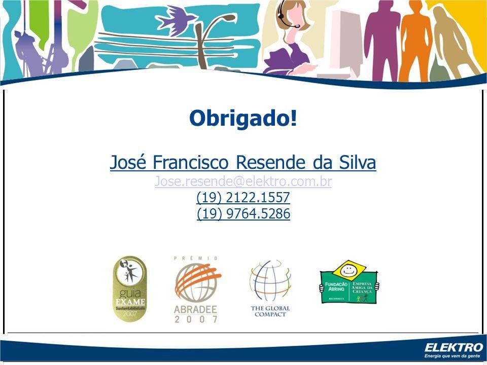 Obrigado! José Francisco Resende da Silva Jose.resende@elektro.com.br (19) 2122.1557 (19) 9764.5286
