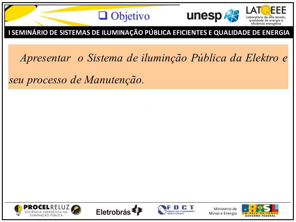Apresentar o Sistema de iluminção Pública da Elektro e seu processo de Manutenção. Objetivo Objetivo