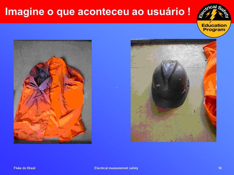 Fluke do Brasil Electrical measurement safety 14 Imagine o que aconteceu ao usuário !