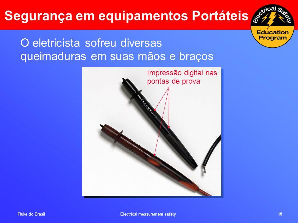 Fluke do Brasil Electrical measurement safety 18 O eletricista sofreu diversas queimaduras em suas mãos e braços Impressão digital nas pontas de prova