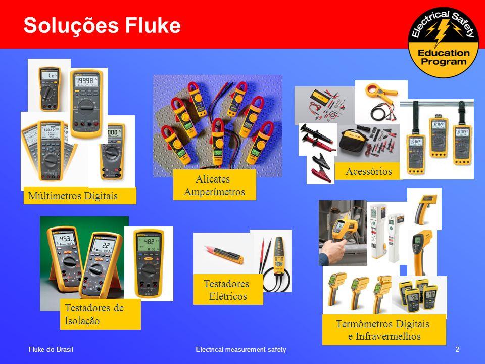 Fluke do Brasil Electrical measurement safety 3 Segurança ( As ferramentas Fluke superam as principais Normas Internacionais, como ANSI, CSA, IEC e NBR ) Robustez (Produtos feitos para meios rígidos) Confiabilidade (As ferramentas Fluke, muitas vezes, superam as expectativas do cliente) Inovação – VOC (Voice of costumer) Fácil de usar Exatidão e Resolução Parceria com o Distribuidor (ferramentas de treinamento, Notas de aplicação, Programa Champion, Seminários, recursos que levam conhecimento a distribuidores e clientes) Produtos Fluke