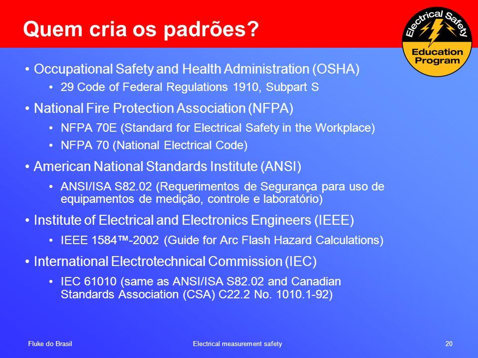 Fluke do Brasil Electrical measurement safety 20 Quem cria os padrões? Occupational Safety and Health Administration (OSHA) 29 Code of Federal Regulat