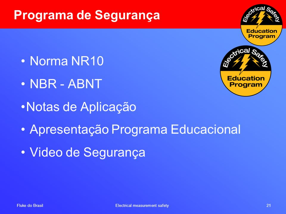 Fluke do Brasil Electrical measurement safety 21 Programa de Segurança Norma NR10 NBR - ABNT Notas de Aplicação Apresentação Programa Educacional Vide