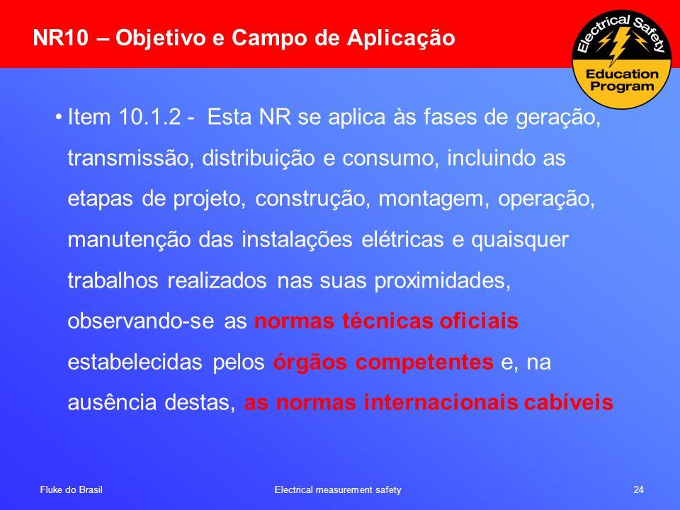 Fluke do Brasil Electrical measurement safety 24 NR10 – Objetivo e Campo de Aplicação Item 10.1.2 - Esta NR se aplica às fases de geração, transmissão