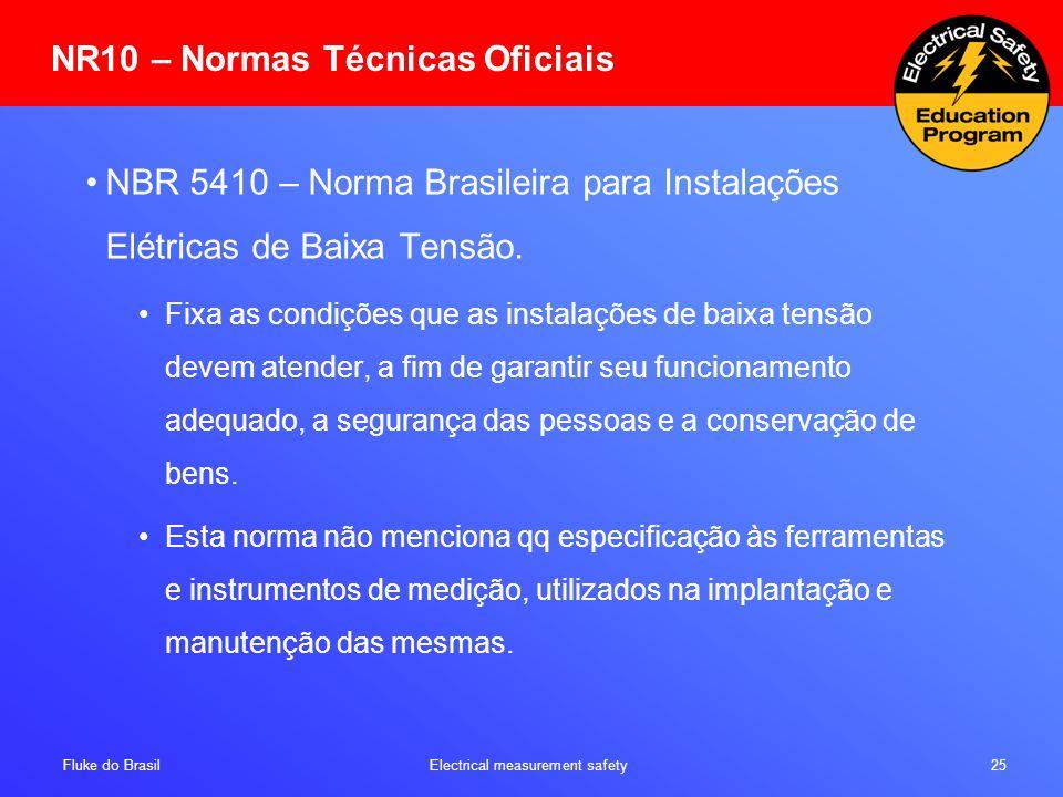 Fluke do Brasil Electrical measurement safety 25 NR10 – Normas Técnicas Oficiais NBR 5410 – Norma Brasileira para Instalações Elétricas de Baixa Tensã