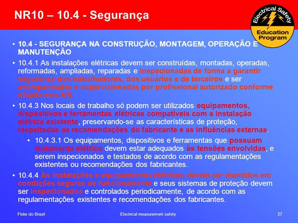 Fluke do Brasil Electrical measurement safety 27 NR10 – 10.4 - Segurança 10.4 - SEGURANÇA NA CONSTRUÇÃO, MONTAGEM, OPERAÇÃO E MANUTENÇÃO 10.4.1 As ins