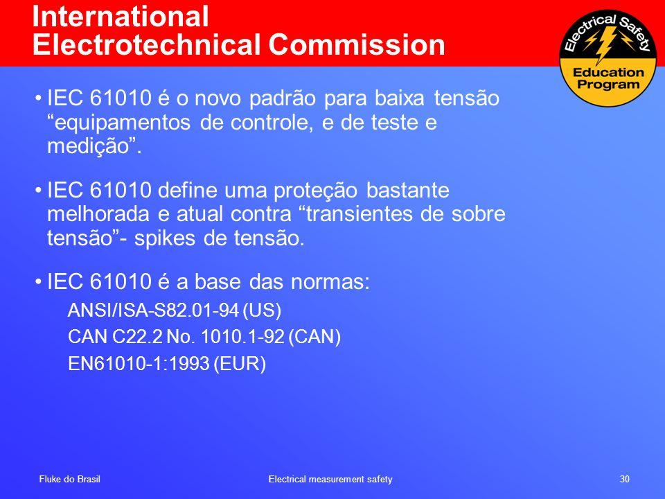 Fluke do Brasil Electrical measurement safety 30 International Electrotechnical Commission IEC 61010 é o novo padrão para baixa tensão equipamentos de