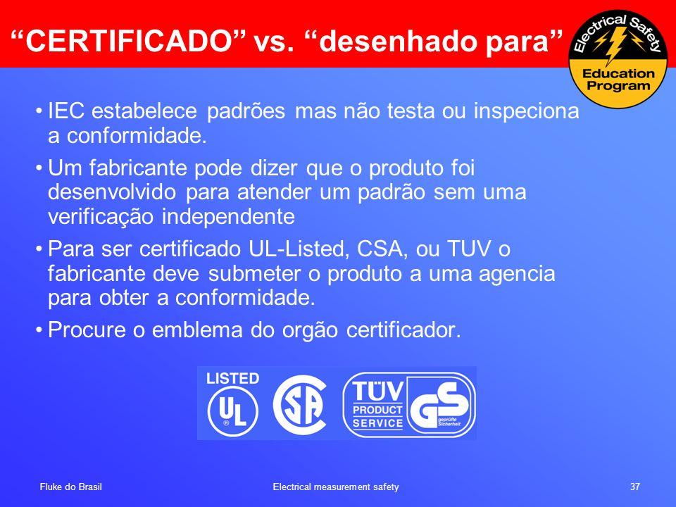 Fluke do Brasil Electrical measurement safety 37 IEC estabelece padrões mas não testa ou inspeciona a conformidade. Um fabricante pode dizer que o pro