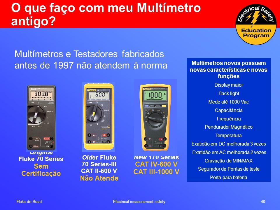 Fluke do Brasil Electrical measurement safety 40 Multímetros e Testadores fabricados antes de 1997 não atendem à norma Older Fluke 70 Series-III CAT I