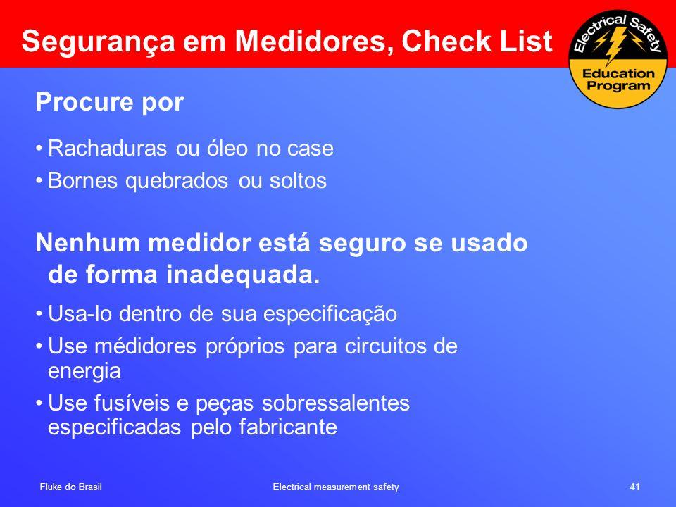 Fluke do Brasil Electrical measurement safety 41 Segurança em Medidores, Check List Procure por Rachaduras ou óleo no case Bornes quebrados ou soltos