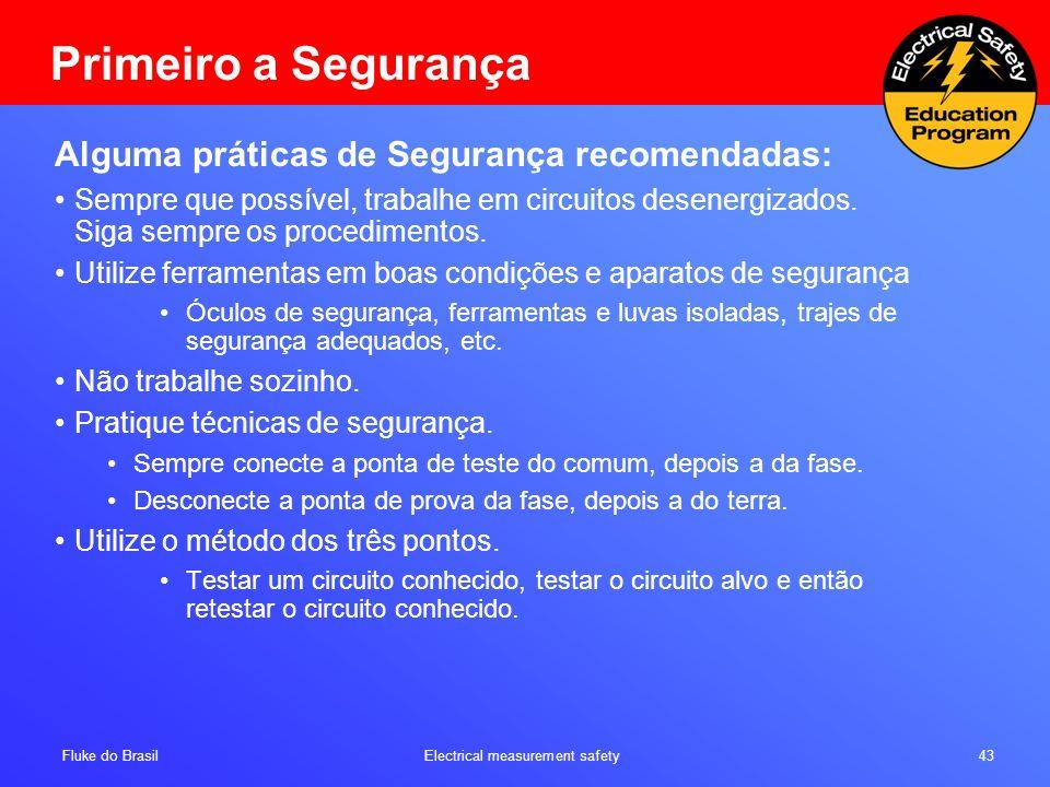 Fluke do Brasil Electrical measurement safety 43 Primeiro a Segurança Alguma práticas de Segurança recomendadas: Sempre que possível, trabalhe em circ